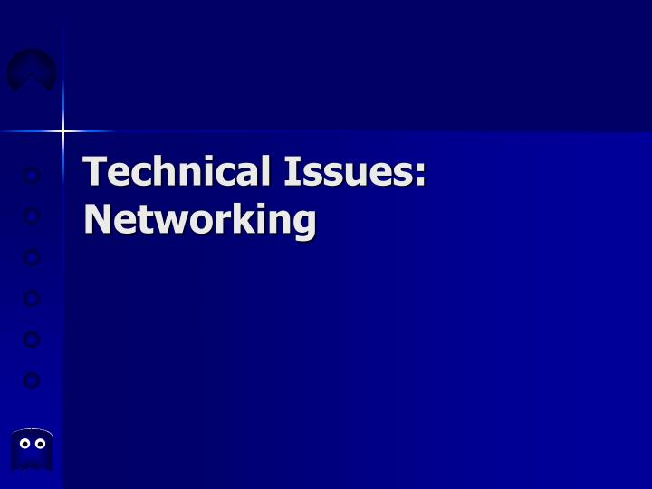 Technical issues networking