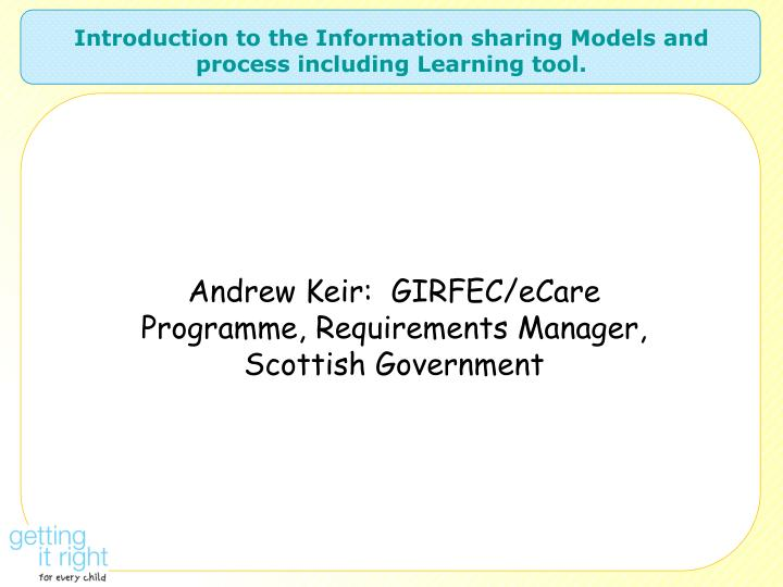 Andrew Keir:  GIRFEC/eCare Programme, Requirements Manager, Scottish Government