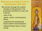 persons are made to live in communion with god