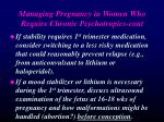 managing pregnancy in women who require chronic psychotropics cont