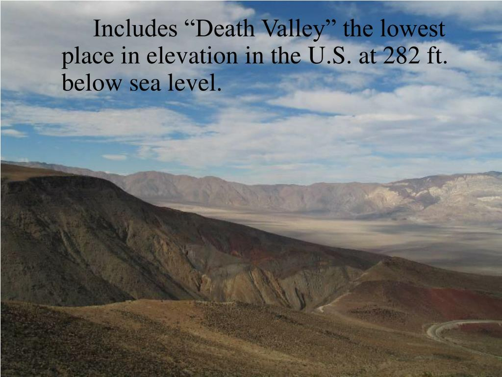 "Includes ""Death Valley"" the lowest place in elevation in the U.S. at 282 ft. below sea level."