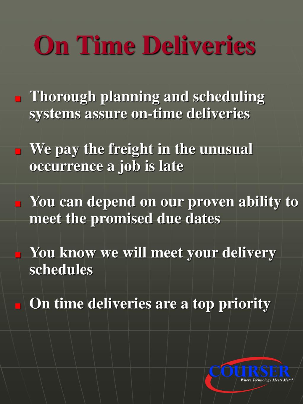 Thorough planning and scheduling systems assure on-time deliveries
