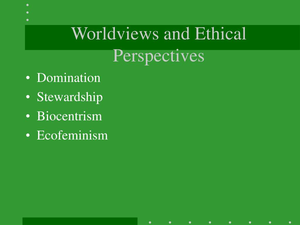 Worldviews and Ethical Perspectives