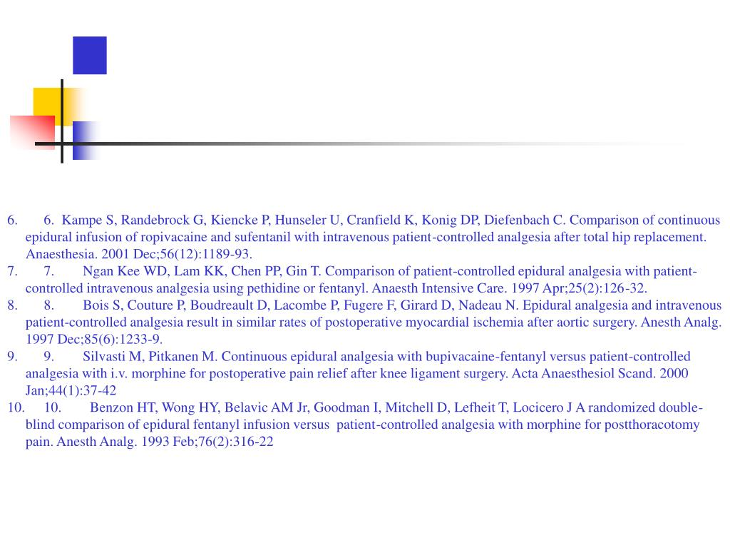 6.  Kampe S, Randebrock G, Kiencke P, Hunseler U, Cranfield K, Konig DP, Diefenbach C. Comparison of continuous epidural infusion of ropivacaine and sufentanil with intravenous patient-controlled analgesia after total hip replacement. Anaesthesia. 2001 Dec;56(12):1189-93.
