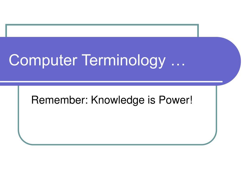 Computer Terminology …