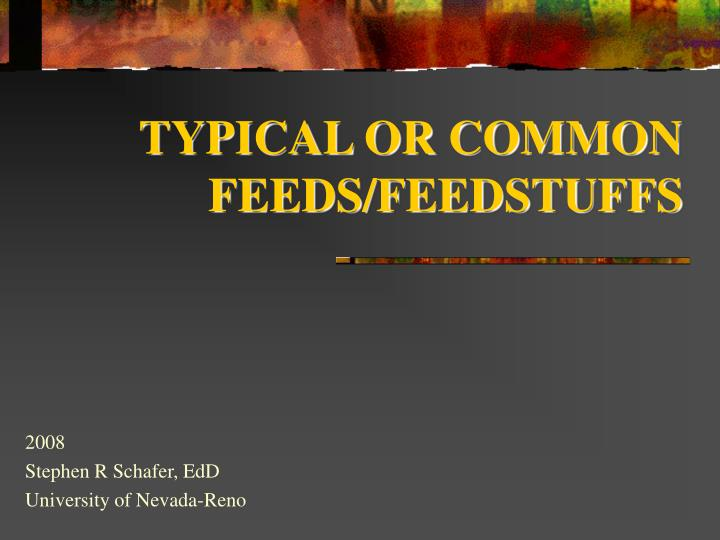 Typical or common feeds feedstuffs