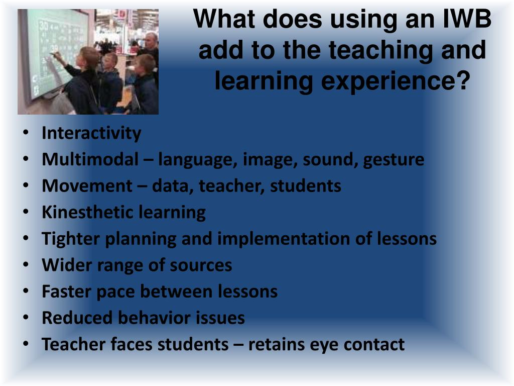 What does using an IWB add to the teaching and learning experience?
