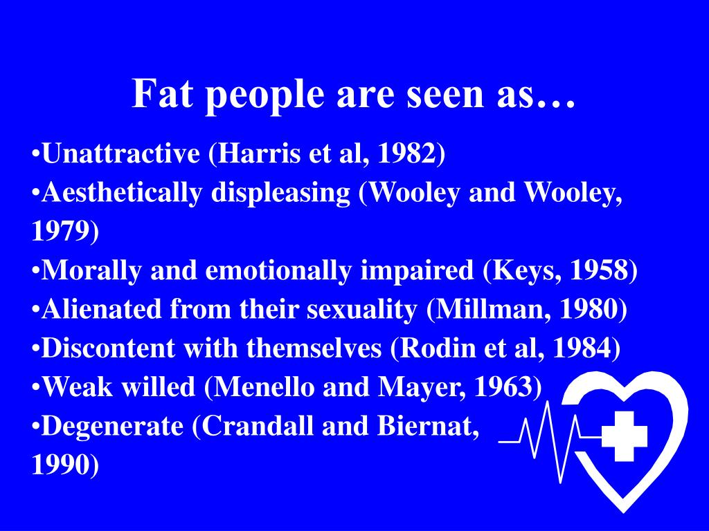 Fat people are seen as…
