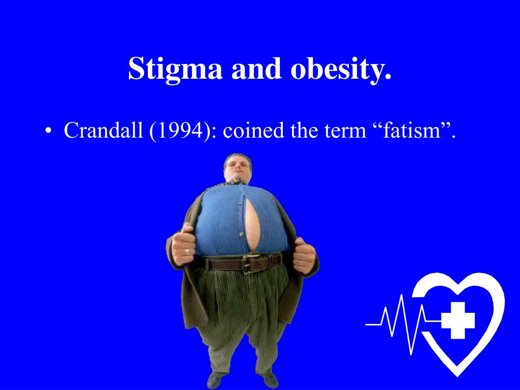 Stigma and obesity.
