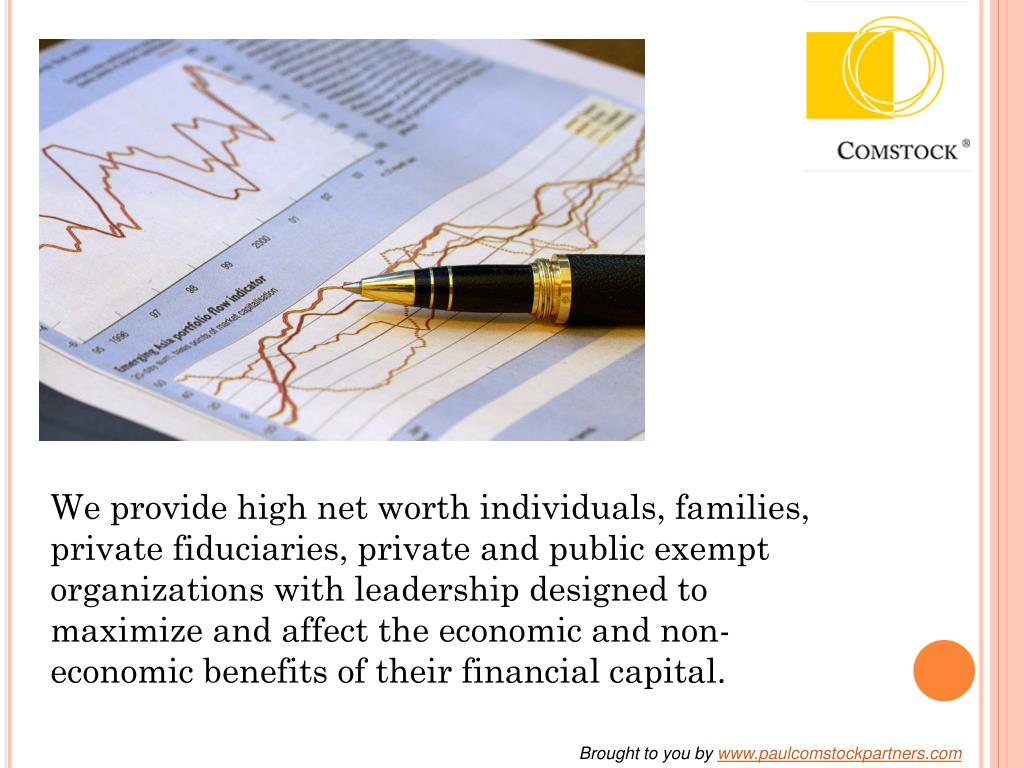 We provide high net worth individuals, families, private fiduciaries, private and public exempt organizations with leadership designed to maximize and affect the economic and non-economic benefits of their financial capital.