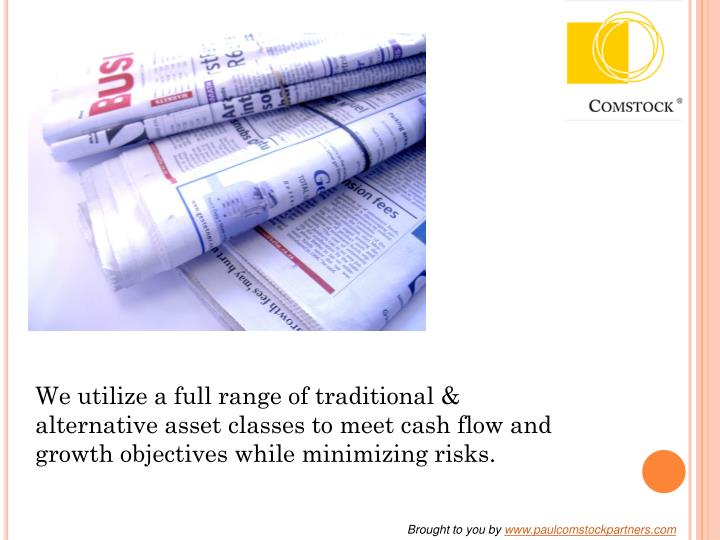 We utilize a full range of traditional & alternative asset classes to meet cash flow and growth obje...