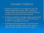 consider 3 options