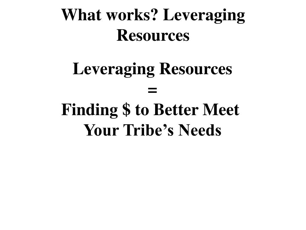 What works? Leveraging Resources