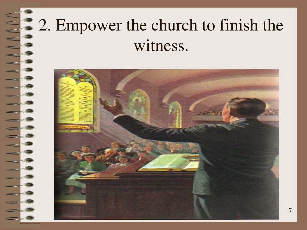 2. Empower the church to finish the witness.