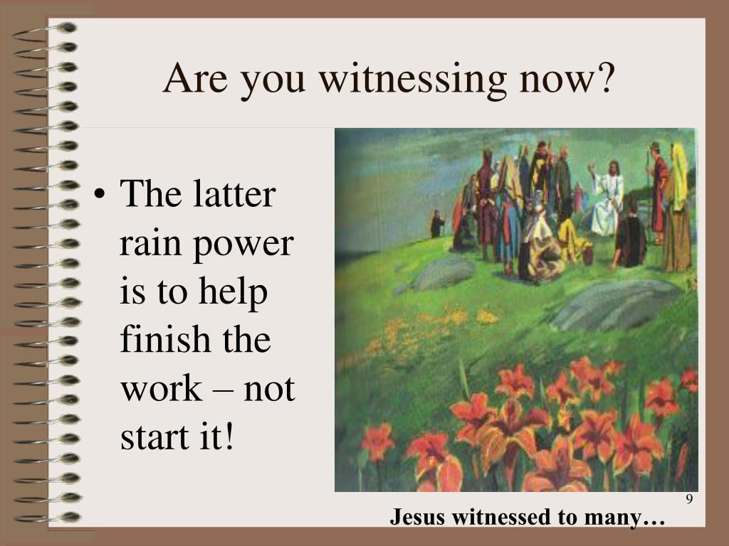 Are you witnessing now?