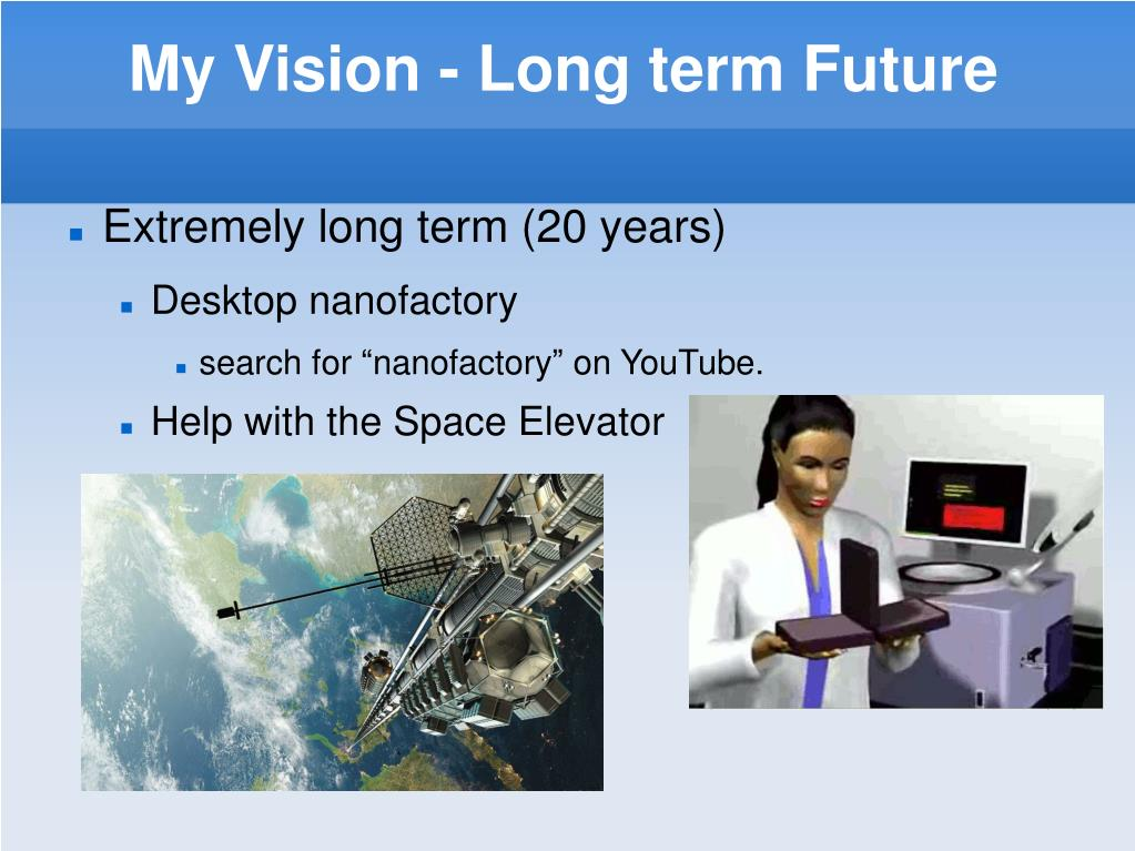 My Vision - Long term Future