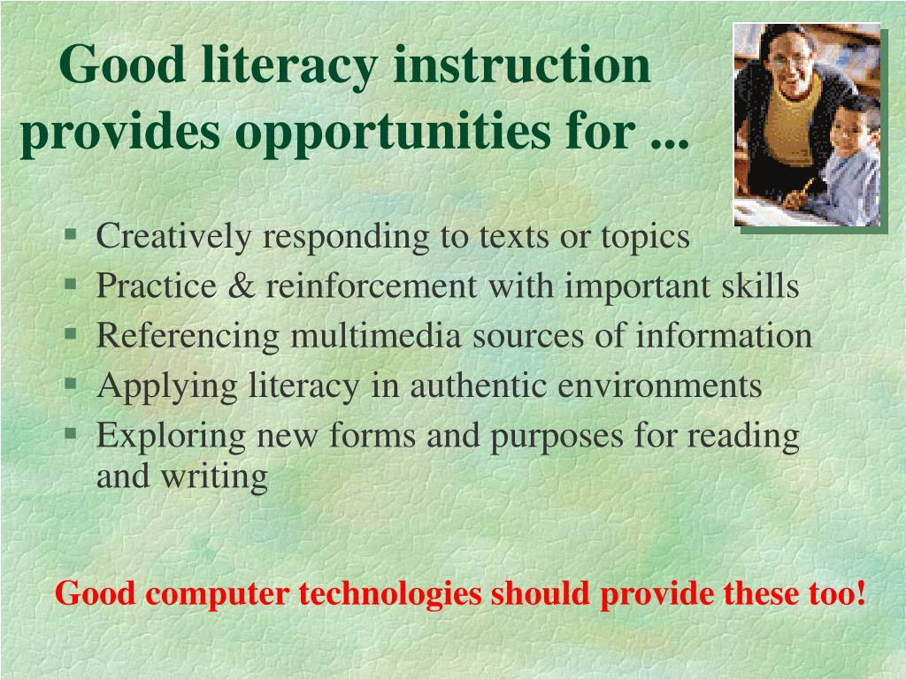 Good literacy instruction provides opportunities for ...