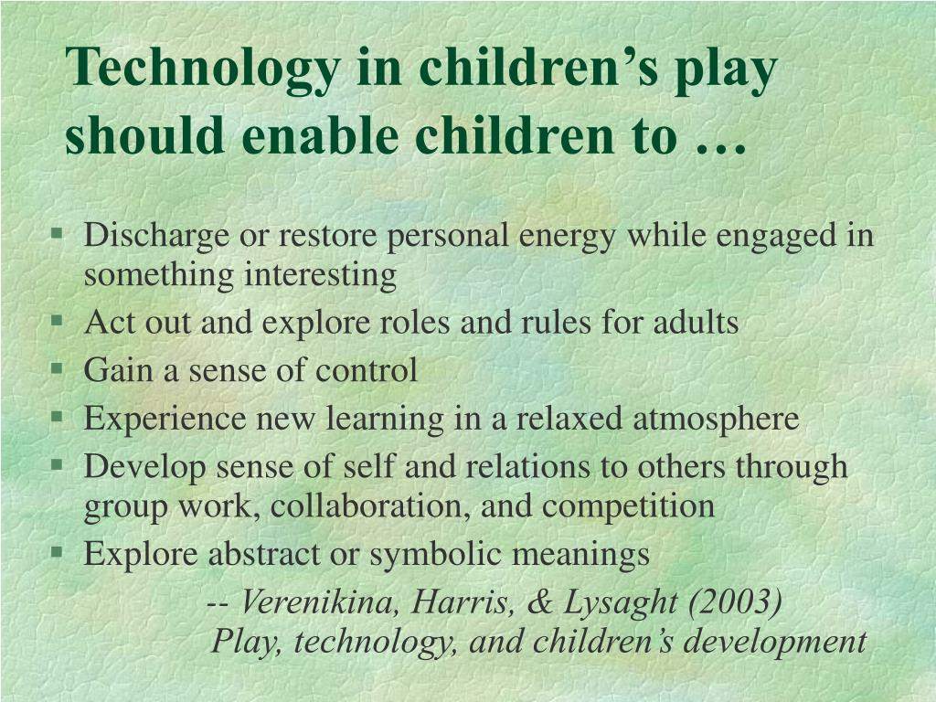 Technology in children's play should enable children to …