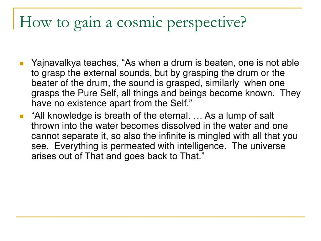 How to gain a cosmic perspective?