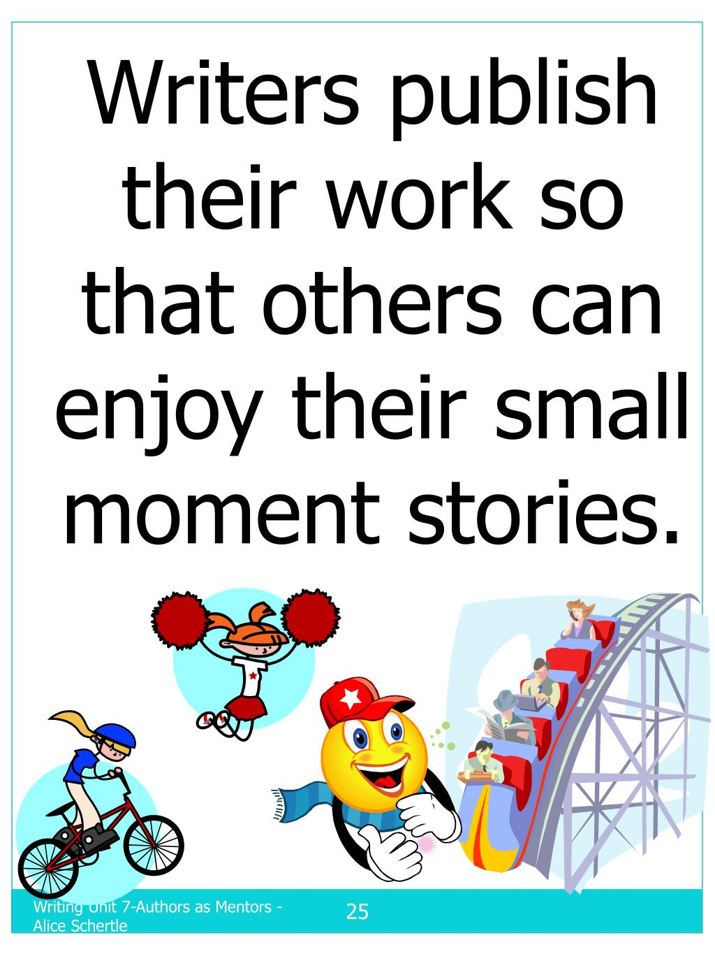 Writers publish their work so that others can enjoy their small moment stories.
