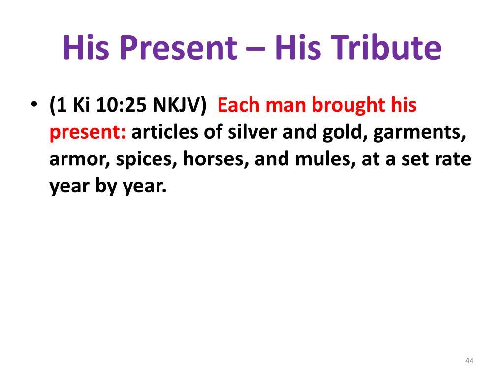 His Present – His Tribute
