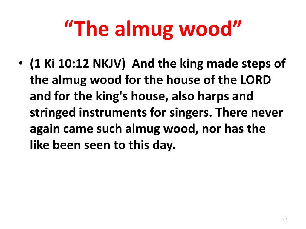 """""""The almug wood"""""""