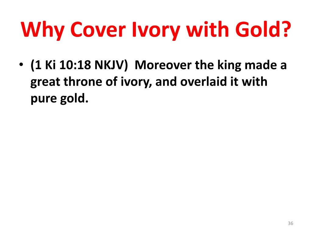 Why Cover Ivory with Gold?
