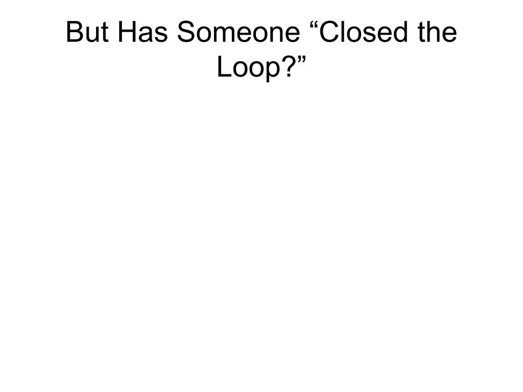 """But Has Someone """"Closed the Loop?"""""""