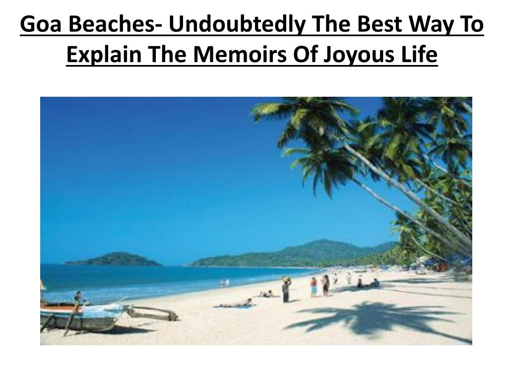 goa beaches undoubtedly the best way to explain the memoirs of joyous life l.