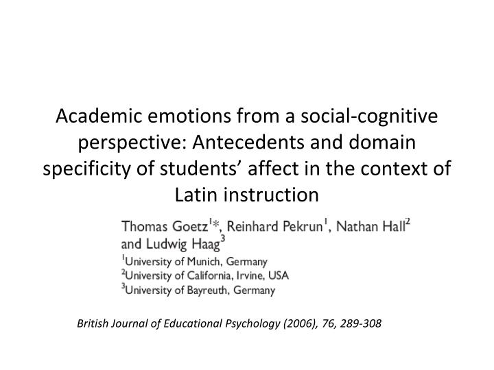 Academic emotions from a social-cognitive perspective: Antecedents and domain specificity of student...