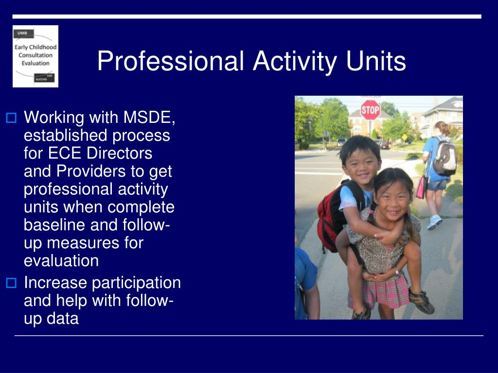 Working with MSDE, established process for ECE Directors and Providers to get professional activity units when complete baseline and follow-up measures for evaluation