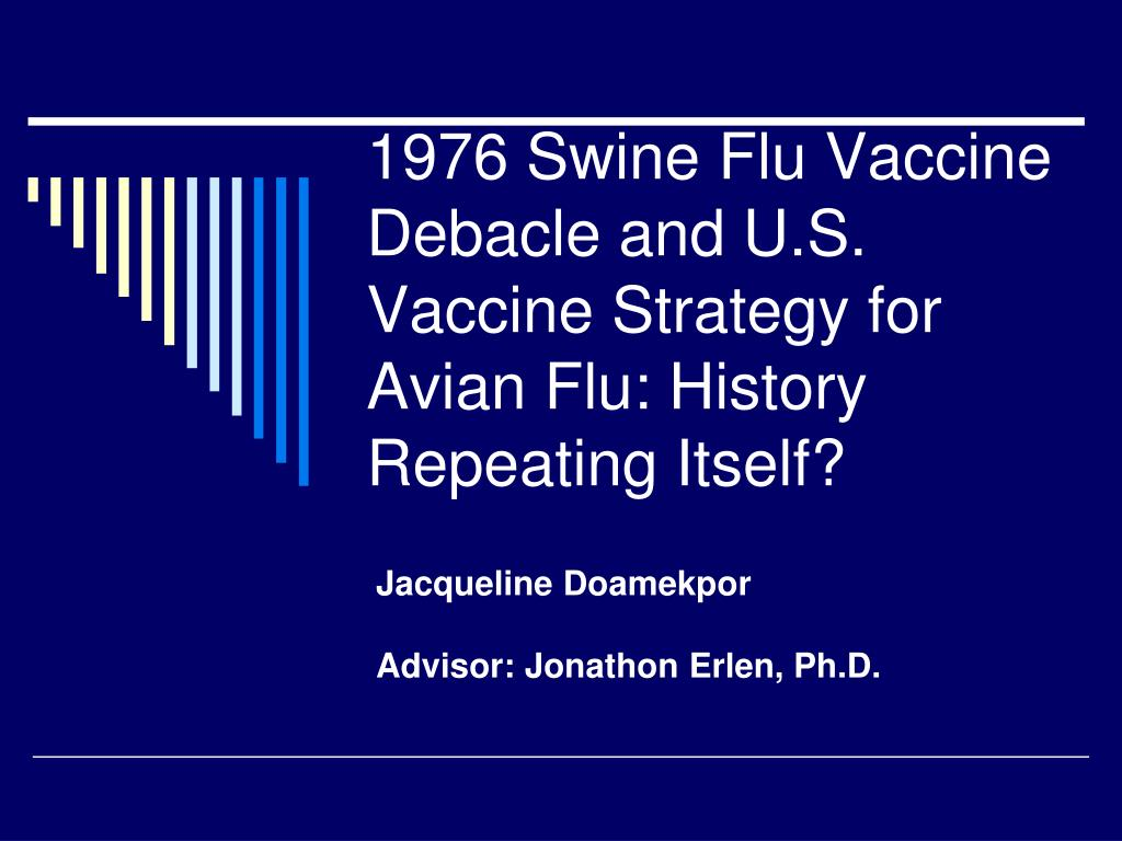 1976 Swine Flu Vaccine Debacle and U.S. Vaccine Strategy for Avian Flu: History Repeating Itself?