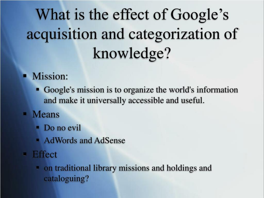 What is the effect of Google's acquisition and categorization of knowledge?