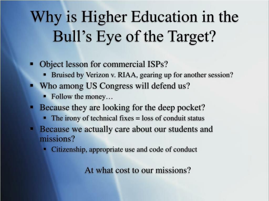 Why is Higher Education in the Bull's Eye of the Target?
