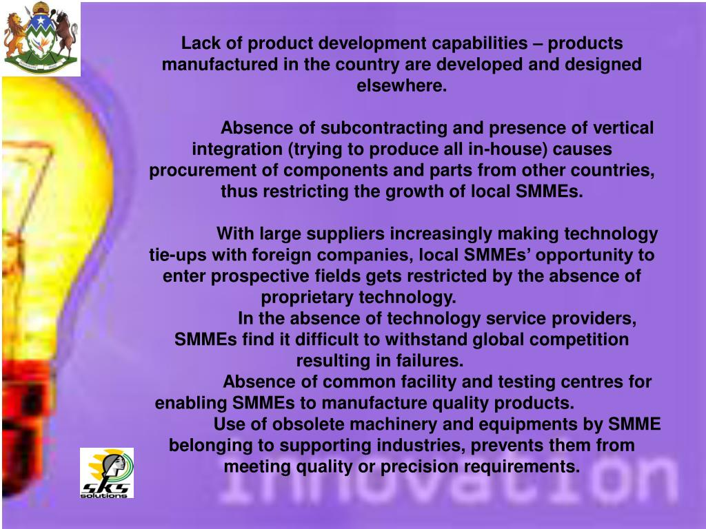 Lack of product development capabilities – products manufactured in the country are developed and designed elsewhere.