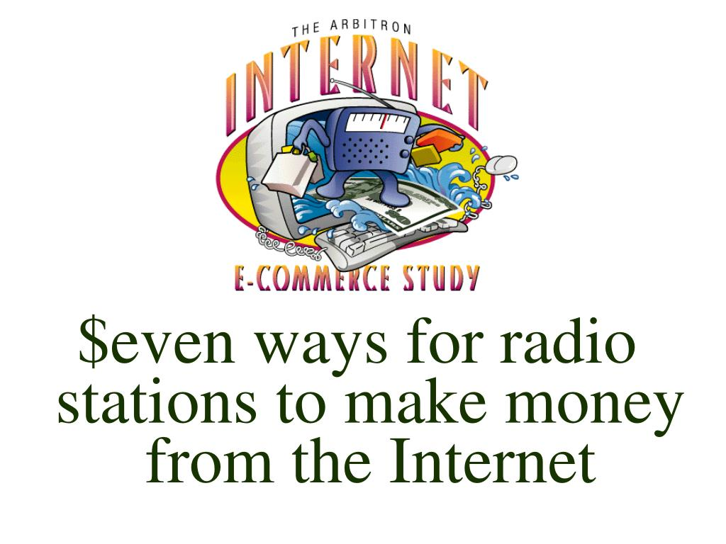 $even ways for radio stations to make money from the Internet