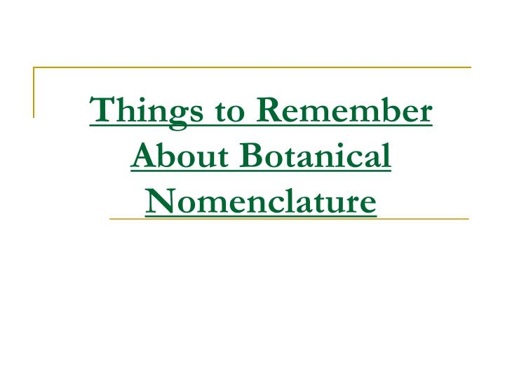 Things to remember about botanical nomenclature