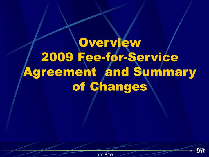 Overview 2009 fee for service agreement and summary of changes