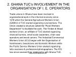 2 ghana tuc s involvement in the organisation of i e operators