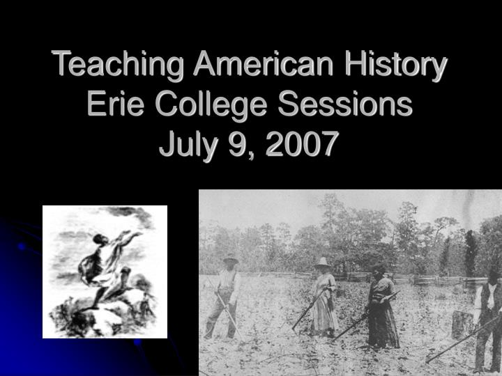 Teaching american history erie college sessions july 9 2007
