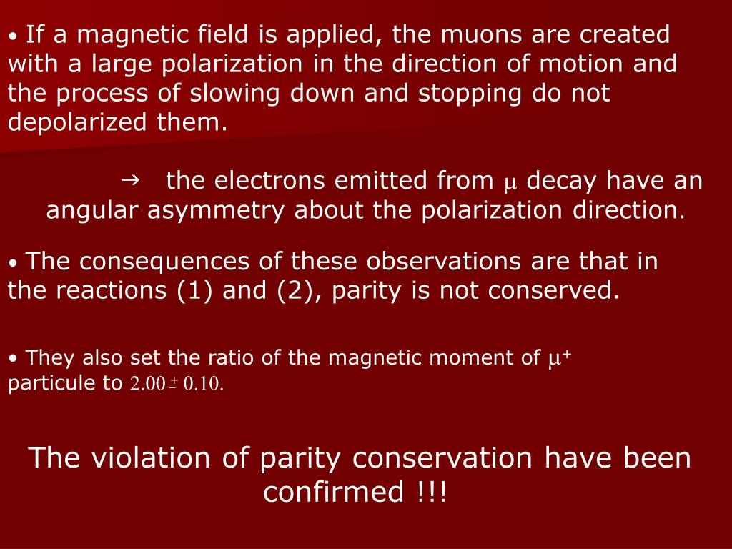 If a magnetic field is applied, the muons are created with a large polarization in the direction of motion and the process of slowing down and stopping do not depolarized them.