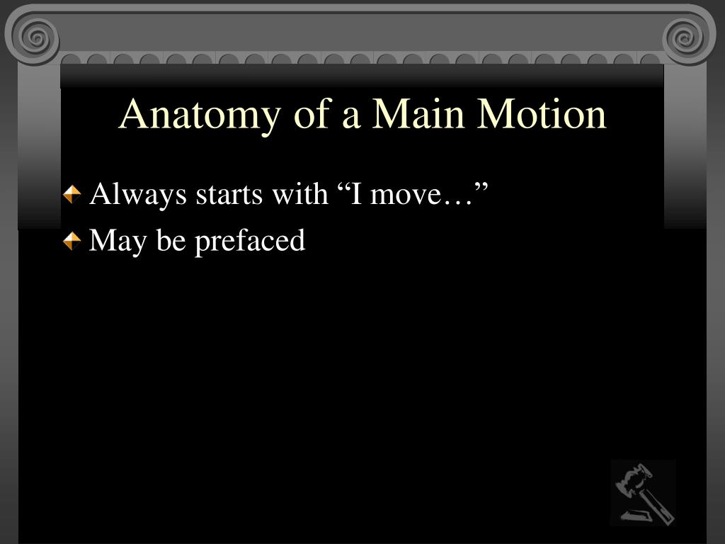 Anatomy of a Main Motion