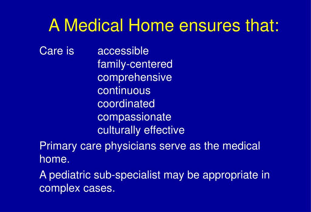 A Medical Home ensures that: