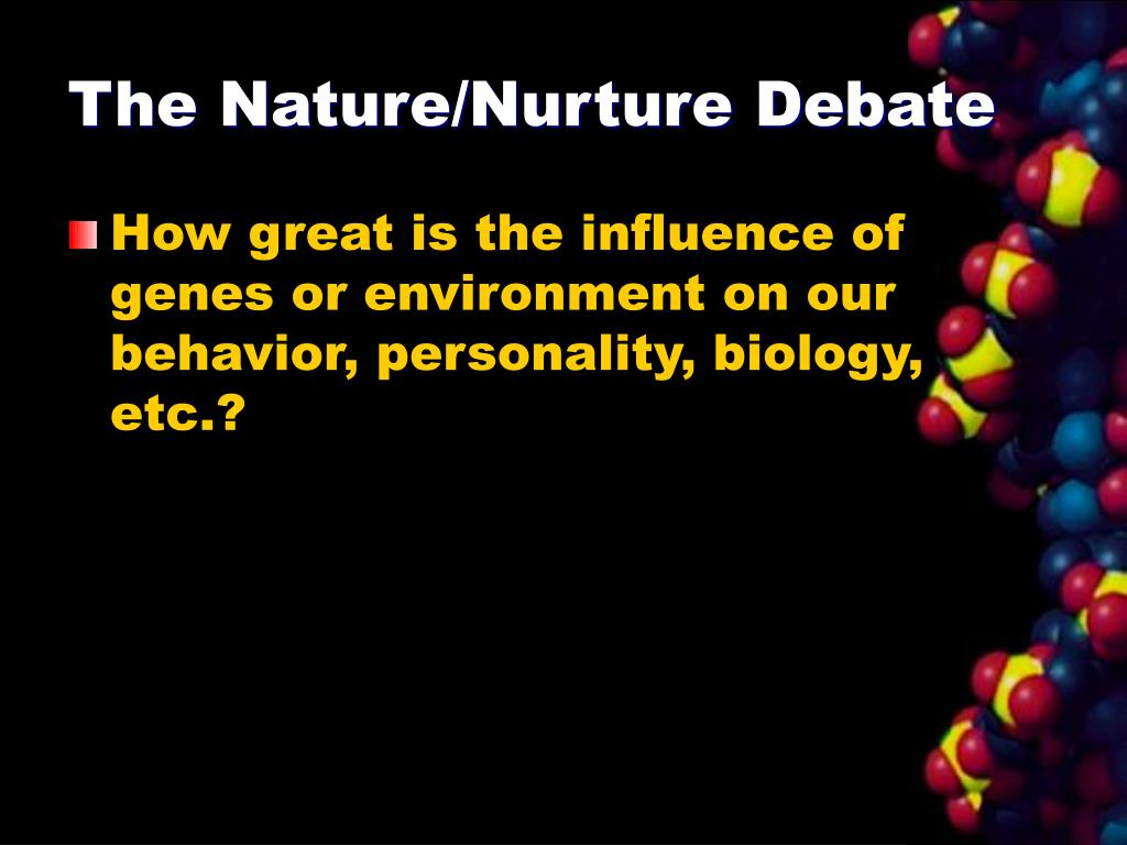 The Nature/Nurture Debate