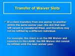 transfer of waiver slots