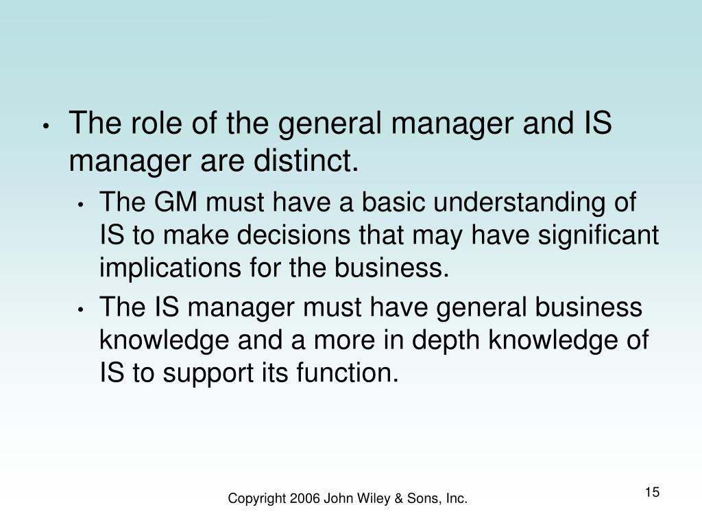 The role of the general manager and IS manager are distinct.