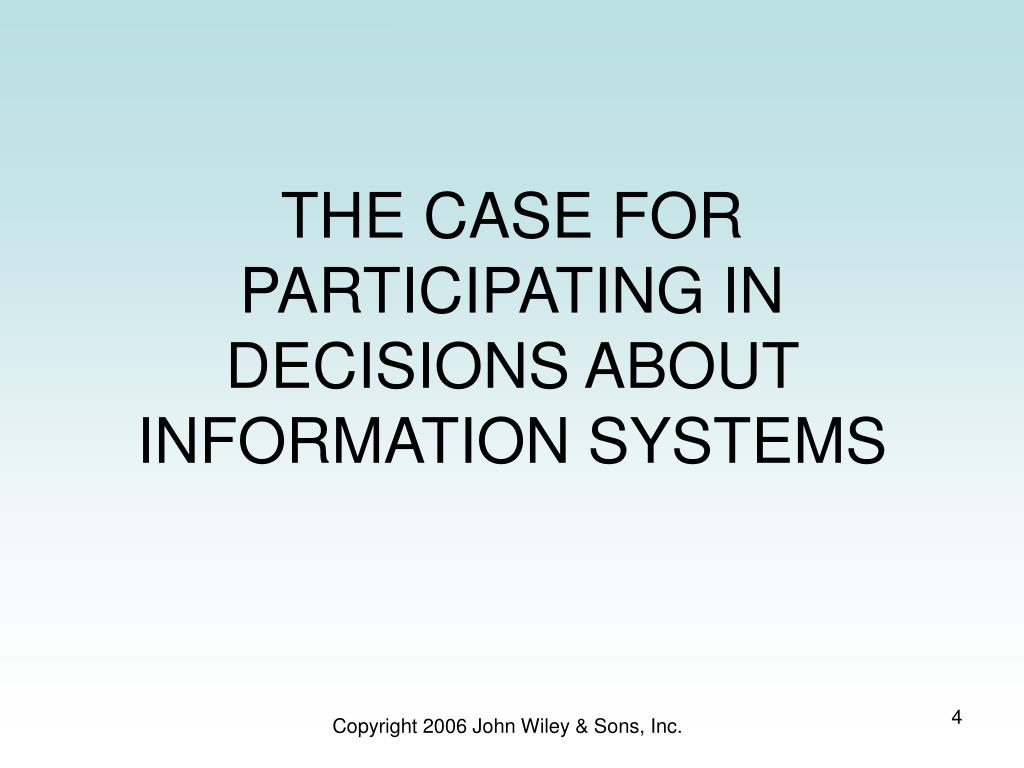 THE CASE FOR PARTICIPATING IN DECISIONS ABOUT INFORMATION SYSTEMS