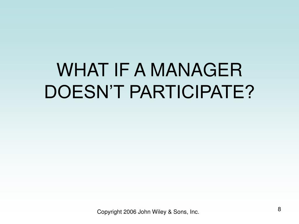 WHAT IF A MANAGER DOESN'T PARTICIPATE?