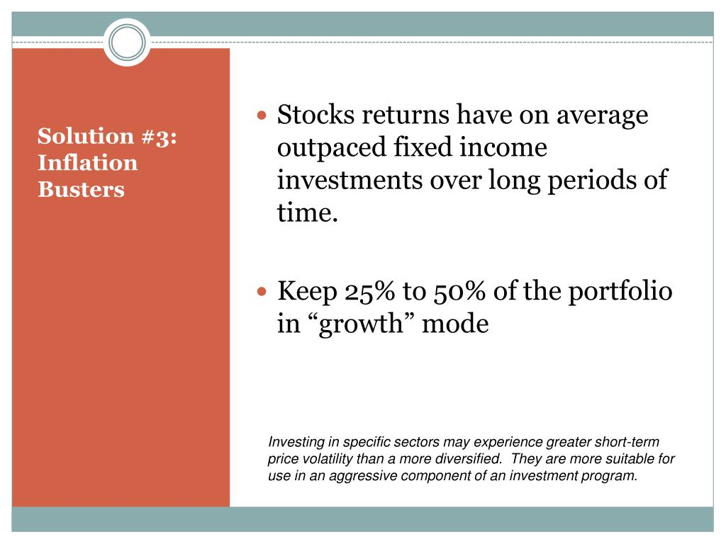 Stocks returns have on average outpaced fixed income investments over long periods of time.