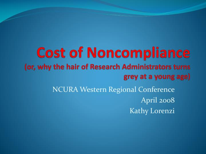 Cost of noncompliance or why the hair of research administrators turns grey at a young age